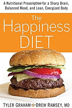 The Happiness Diet: A Nutritional Prescription for a Sharp Brain, Balanced Mood, and Lean, Energized Body 9781605293271