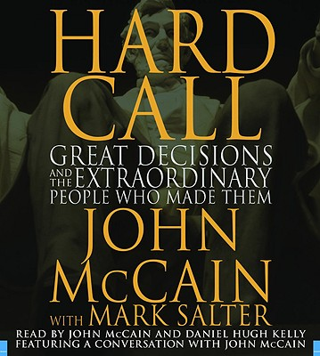 Hard Call: Great Decisions and the Extraordinary People Who Made Them 9781600242274