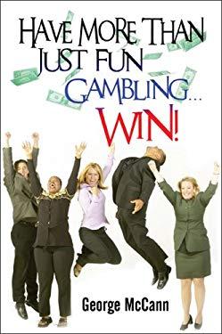 Have More Than Just Fun Gambling...Win! 9781607036630