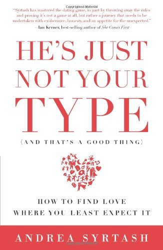 He's Just Not Your Type (and That's a Good Thing): How to Find Love Where You Least Expect It 9781605296739