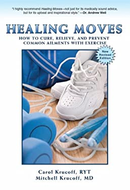 Healing Moves: How to Cure, Relive, and Prevent Common Ailments with Exercise 9781606790595