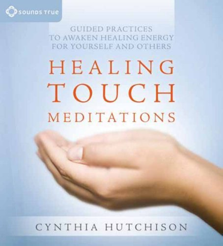 Healing Touch Meditations: Guided Practices to Awaken Healing Energy for Yourself and Others 9781604075656