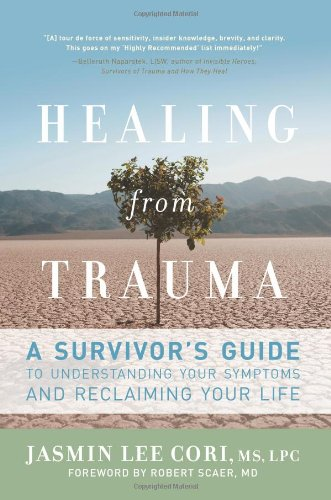 Healing from Trauma: A Survivor's Guide to Understanding Your Symptoms and Reclaiming Your Life 9781600940613