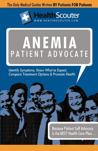 Healthscouter Anemia: Symptoms of Anemia and Signs of Anemia: Anemia Patient Advocate 9781603320931