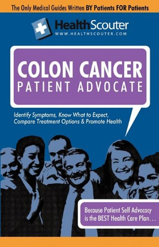 Healthscouter Colon Cancer: Colon Cancer Early Symptoms: Colon Cancer Warning Signs: Treatments for Colon Cancer (Healthscouter Colon Cancer) 9781603320726