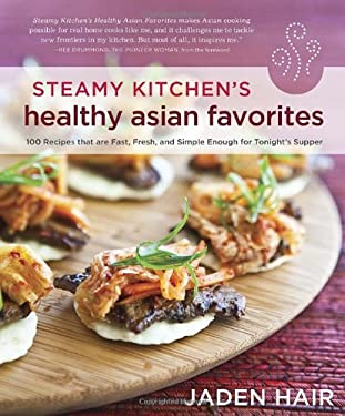 The Steamy Kitchen's Healthy Asian Favorites: 100 Recipes That Are Fast, Fresh, and Simple Enough for Tonight's Supper 9781607742708