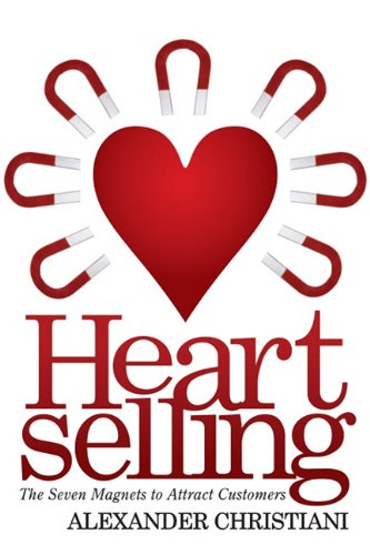Heartselling: The Seven Magnets to Attract Customers 9781600377037