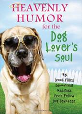 Heavenly Humor for the Dog Lover's Soul: 15 Drool-Filled Devotional Readings from Fellow Dog Devotees