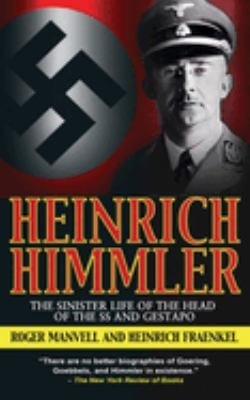 Heinrich Himmler : The Sinister Life of the Head of the SS and Gestapo