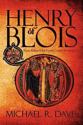Henry of Blois: Prince Bishop of the Twelfth Century Renaissance 9781607497530