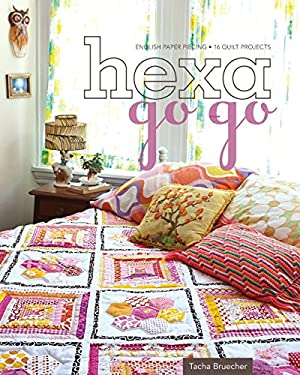 Hexa-Go-Go: English Paper Piecing 16 Quilt Projects 9781607053576