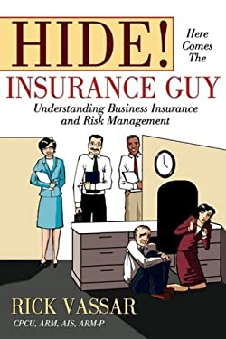 Hide! Here Comes the Insurance Guy: Understanding Business Insurance and Risk Management 9781605280202