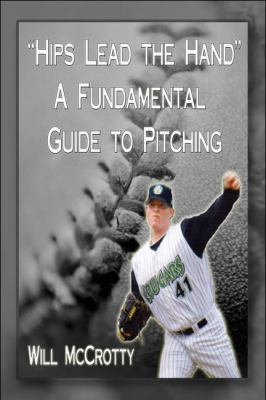 Hips Lead the Hands: A Fundamental Guide to Pitching 9781607030652