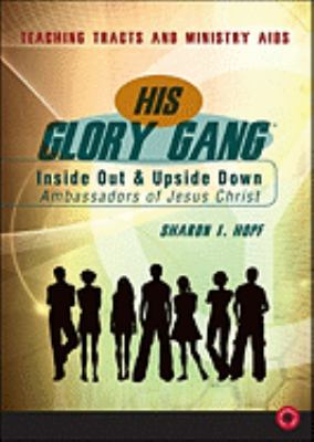 His Glory Gang: Inside Out & Upside Down: Ambassadors of Jesus Christ: Teaching Tracts and Ministry Aids 9781607999232