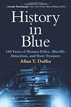 History in Blue: 160 Years of Women Police, Sheriffs, Detectives, and State Troopers 9781607146261