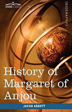 History of Margaret of Anjou, Queen of Henry VI of England: Makers of History 9781605207858