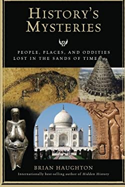 History's Mysteries: People, Places, and Oddities Lost in the Sands of Time 9781601631077