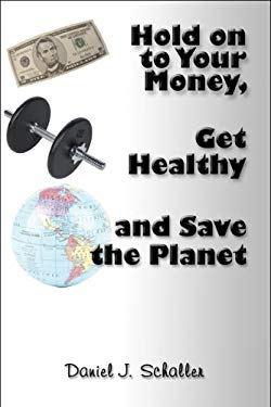 Hold on to Your Money, Get Healthy and Save the Planet 9781608133697