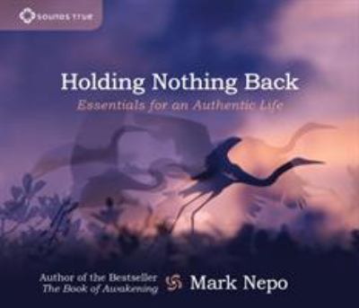 Holding Nothing Back: Essentials for an Authentic Life 9781604076745