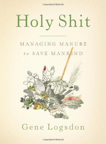Holy Shit: Managing Manure to Save Mankind 9781603582513