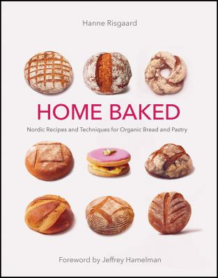 Home Baked: Nordic Recipes and Techniques for Organic Bread and Pastry 9781603584302