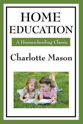 Home Education: Volume I of Charlotte Mason's Homeschooling Series 9781604594256