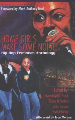 Home Girls Make Some Noise: Hip Hop Feminism Anthology 9781600430107