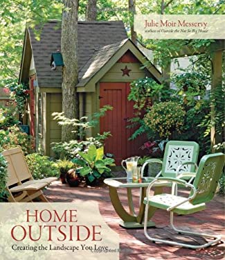 Home Outside: Creating the Landscape You Love 9781600850080