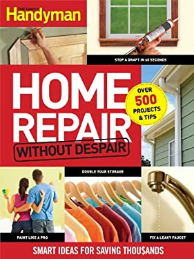 Home Repair Without Despair: Smart Ideas for Saving Thou$ands 9781606521359