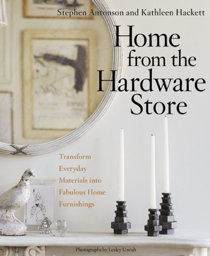 Home from the Hardware Store: Transform Everyday Materials Into Fabulous Home Furnishings 9781605295725