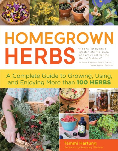 Homegrown Herbs: A Complete Guide to Growing, Using, and Enjoying More Than 100 Herbs 9781603427036