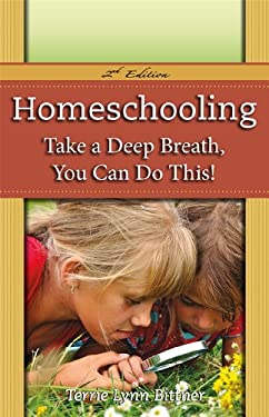 Homeschooling: Take a Deep Breath, You Can Do This! 9781600650147