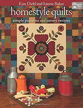 Homestyle Quilts: Simple Patterns and Savory Recipes 9781604681635