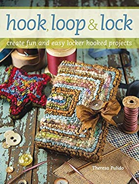 Hook, Loop & Lock: Create Fun and Easy Locker Hooked Projects 9781600611292