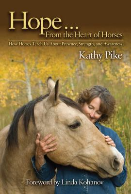 Hope... from the Heart of Horses: How Horses Teach Us about Presence, Strength, and Awareness 9781602396609