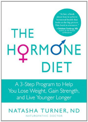 The Hormone Diet: A 3-Step Program to Help You Lose Weight, Gain Strength, and Live Younger Longer 9781609611415
