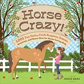 Horse Crazy!: 1,001 Fun Facts, Craft Projects, Games, Activities, and Know-How for Horse-Loving Kids 7388981