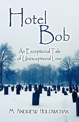 Hotel Bob: An Exceptional Tale of Unexceptional Love 9781608136735