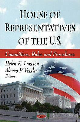 House of Representatives of the U.S.: Committees, Rules and Procedures 9781604564143