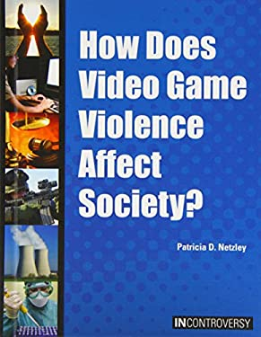 How Does Video Game Violence Affect Society? (In Controversy) 9781601524904