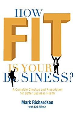 How Fit Is Your Business?: A Complete Checkup and Prescription for Better Business Health 9781601940193