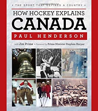How Hockey Explains Canada: The Sport That Defines a Country 9781600785757