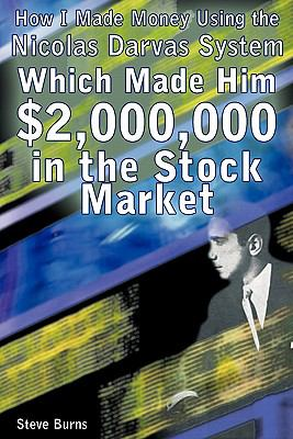 How I Made Money Using the Nicolas Darvas System, Which Made Him $2,000,000 in the Stock Market 9781607962953