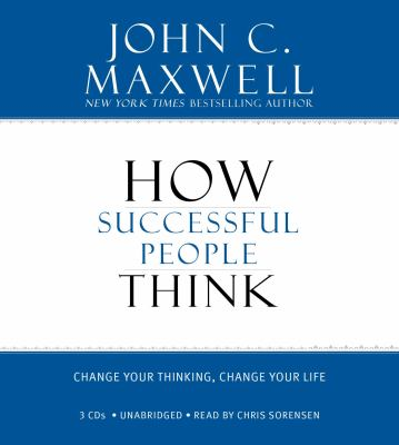 How Successful People Think: Change Your Thinking, Change Your Life 9781600246098
