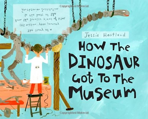 How the Dinosaur Got to the Museum 9781609050900