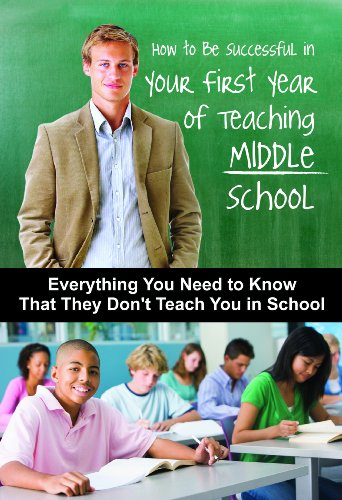 How to Be Successful in Your First Year of Teaching Middle School: Everything You Need to Know That They Don't Teach You in School 9781601383365