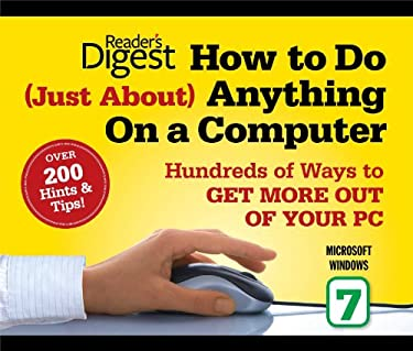 How to Do Just about Anything on a Computer: Microsoft Windows 7: Over 200 Hints & Tips! 9781606523384