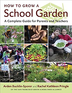How to Grow a School Garden: A Complete Guide for Parents and Teachers 9781604690002
