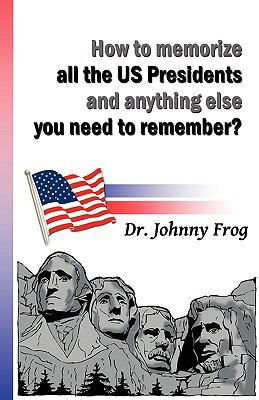 How to Memorize All the U.S. Presidents and Anything Else You Need to Remember? 9781609111199