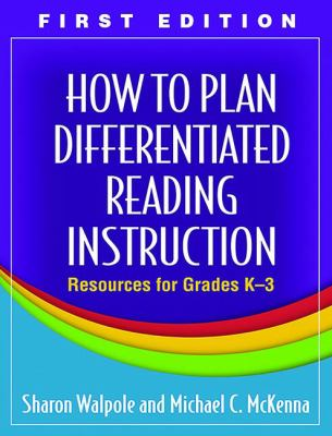 How to Plan Differentiated Reading Instruction: Resources for Grades K-3 9781606232644